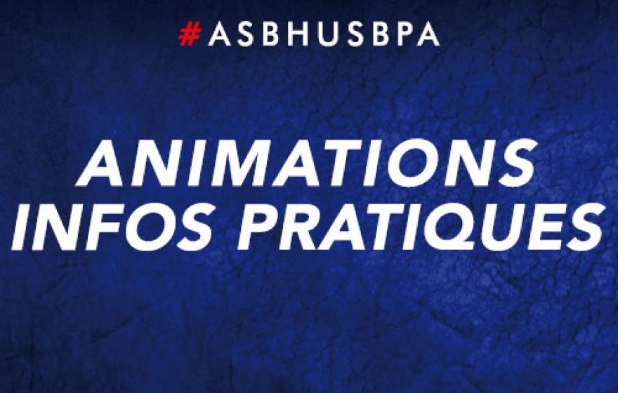 #ASBHUSBPA | Animations et infos pratiques