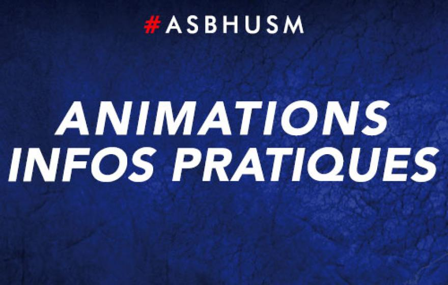 #ASBHUSM | Animations et infos pratiques