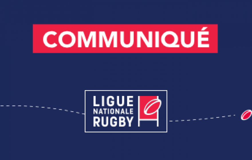 Communiqué officiel de la Ligue Nationale de Rugby